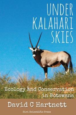Under Kalahari Skies: Ecology and Conservation in Botswana (Paperback)
