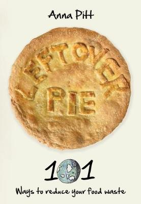Leftover Pie: 101 ways to reduce your food waste (Paperback)