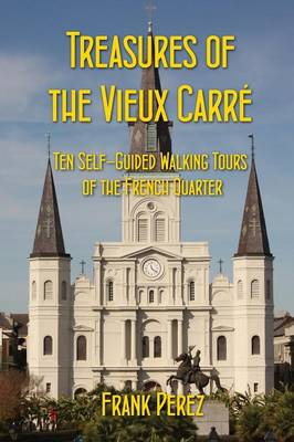 Treasures of the Vieux Carre: Ten Self-Guided Walking Tours of the French Quarter (Paperback)