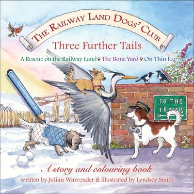 The Railway Land Dogs' Club: A Rescue on the Railway Land, the Bone Yard, on Thin Ice: Three Further Tails (Paperback)