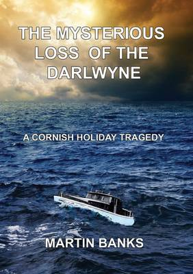 The Mysterious Loss of the Darlwyne: A Cornish Holiday Tragedy (Paperback)