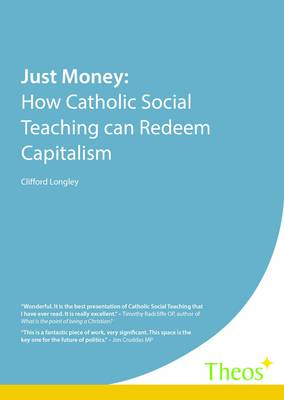 Just Money: How Catholic Social Teaching Can Redeem Capitalism (Paperback)