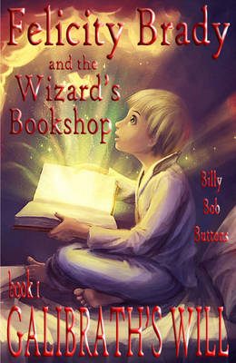 Galibrath's Will - Felicity Brady and the Wizard's Bookshop Book 1 (Paperback)