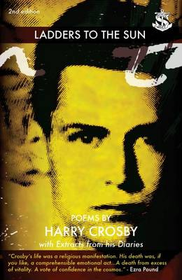 Ladders to the Sun: Poems by Harry Crosby with Extracts from His Diaries (Paperback)
