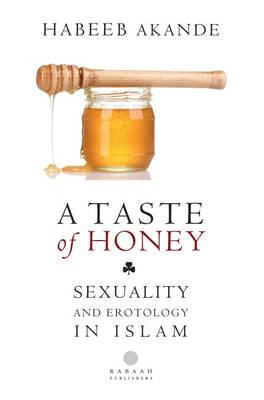 A Taste of Honey: Sexuality and Erotology in Islam (Paperback)