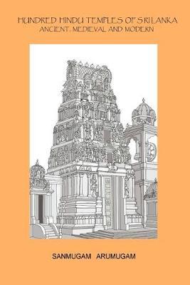 Hundred Hindu Temples of Sri Lanka: Ancient, Medieval and Modern (Paperback)