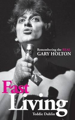 Fast Living: Remembering the Real Gary Holton (Hardback)