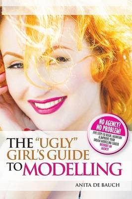 """The """"Ugly"""" Girl's Guide to Modelling (Paperback)"""