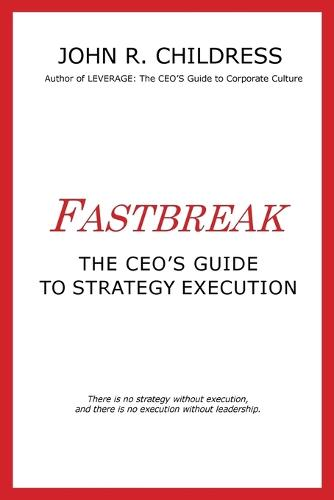 Fastbreak: The CEO's Guide to Strategy Execution (Paperback)