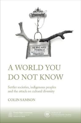 A World You Do Not Know: Settler Societies, Indigenous Peoples and the Attack on Cultural Diversity - HRC series (Paperback)
