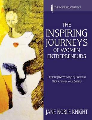 The Inspiring Journeys of Women Entrepreneurs: Exploring New Ways of Business That Answer Your Calling (Hardback)