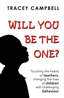 Will You be the One?: Touching the Hearts of Teachers Changing the Lives of Children with Challenging Behaviour (Paperback)