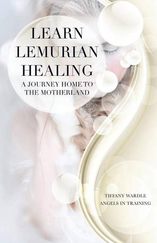 Learn Lemurian Healing: A Journey Home To The Motherland (Paperback)