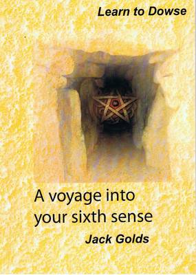 A Voyage into Your Sixth Sense: Learn to Dowse (Paperback)