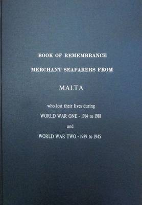 Book of Remembrance Merchant Seafarers from Malta Who Lost Their Lives During World War One - 1914 to 1918 and World War Two - 1939 to 1945 (Hardback)