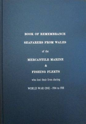 Book of Remembrance Seafarers from Wales of the Mercantile Marine & Fishing Fleets Who Lost Their Lives During World War One - 1914 to 1918 (Hardback)