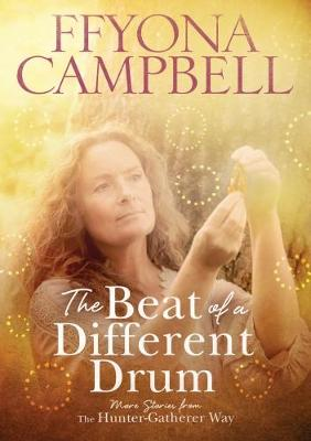 The The Beat of a Different Drum: More stories from The Hunter-Gatherer Way - The Hunter-Gatherer Way 2 (Paperback)
