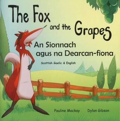 The Fox and the Grapes: An Sionnach agus na Dearcan-Fiona (Paperback)