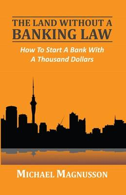 The Land without a Banking Law: How to Start a Bank with a Thousand Dollars (Paperback)