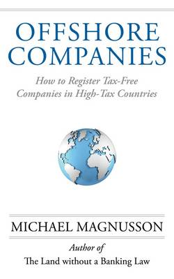 Offshore Companies: How to Register Tax-Free Companies in High-Tax Countries (Paperback)