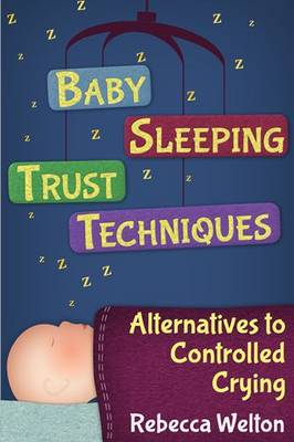 Baby Sleeping Trust Techniques: Alternatives to Controlled Crying (Paperback)