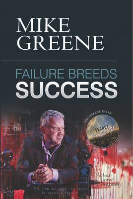 Failure Breeds Success: A Step-by-step Plan on How to Pick Yourself Up, Turn Any Setback into a Triumph and Achieve Your Life's Ambitions (Paperback)