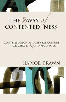The Sway of Contentedness: Contemplation and Mental Culture for Ghosts & Ordinary Folk (Paperback)