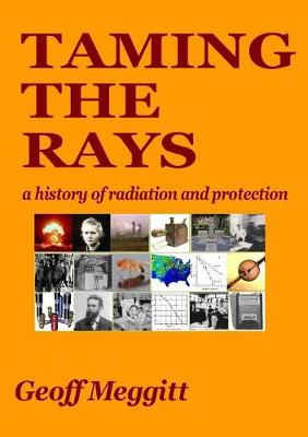 Taming the Rays: a history of radiation and protection (Paperback)