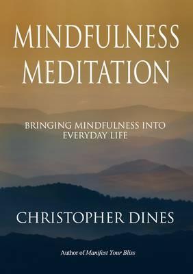 Mindfulness Meditation: Bringing Mindfulness into Everyday Life (Paperback)
