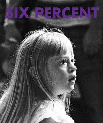 Six Percent: Down's Syndrome: My Photographs Their Stories (Hardback)
