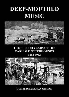 Deep-Mouthed Music: The First 50 Years of the Carlisle Otterhounds (Paperback)
