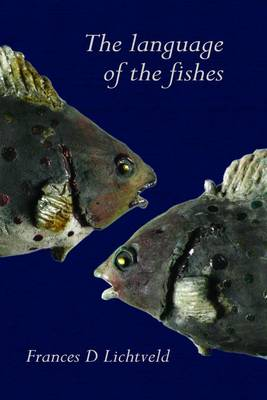 The Language of the Fishes: Exploring the Common Thread Which Runs Through the Work with the Four Elements in Ceramics and the Work in Individuation (Paperback)
