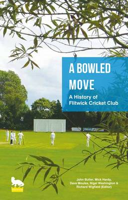 A Bowled Move: A History of Flitwick Cricket Club (Paperback)
