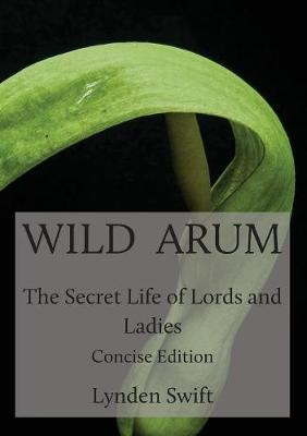 Wild Arum: The Secret Life of Lords and Ladies (Paperback)