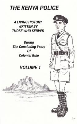 The Kenya Police a Living History: Volume 1 (Hardback)