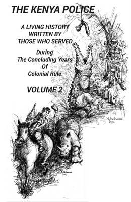 The Kenya Police a Living History: Volume 2 (Hardback)