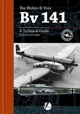 The Blohm & Voss BV 141: A Technical Guide - Airframe Detail (Paperback)