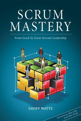 Scrum Mastery: From Good to Great Servant Leadership (Paperback)