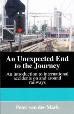 An Unexpected End to the Journey: An Introduction to International Accidents on and Around Railways (Paperback)