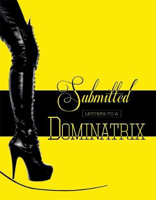 Submitted: Letters to a Dominatrix (Hardback)