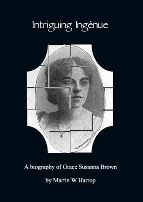 Intriguing Ingenue: A Biography of Grace Susanna Brown 1874 - 1953 (Paperback)