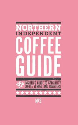 Northern Independent Coffee Guide: No. 2 (Paperback)