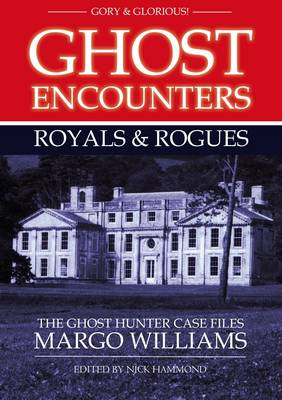 Ghost Encounters Royals & Rogues: The Ghost Hunter Case Files of Margo Williams (Paperback)