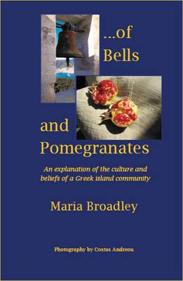 ...Of Bells and Pomegranates: An Explanation of the Culture and Beliefs of a Greek Island Community (Paperback)