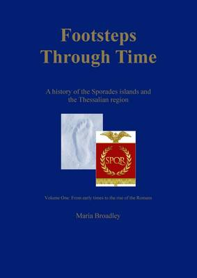 Footsteps Through Time: Volume 1: A History of the Sporades Islands and the Thessalian Region (Paperback)