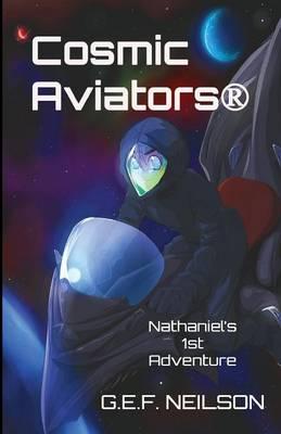 Cosmic Aviators - Nathaniel's 1st Adventure: 1 - Cosmic Aviators Series (Paperback)
