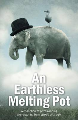 An Earthless Melting Pot - A Collection of Prize-winning Short Stories from Words with JAM (Paperback)