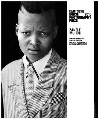 Deutsche Borse Photography Prize 2015 - N Bakharev, V Sassen, Mi Subotzky & P Waterhouse, Z Muholi (Hardback)