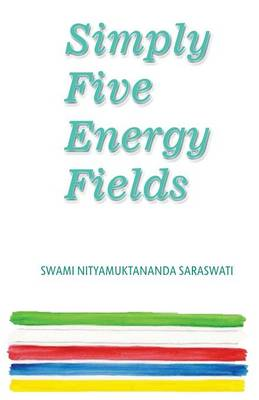 Simply Five Energy Fields: A Collection of Essays on Earth Water Fire Air and Space (Paperback)