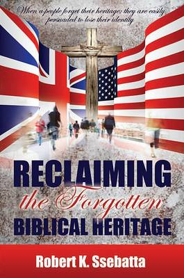 Reclaiming the Forgotten Biblical Heritage: When a People Forget Their Heritage; They are Easily Persuaded to Lose Their Identity (Paperback)